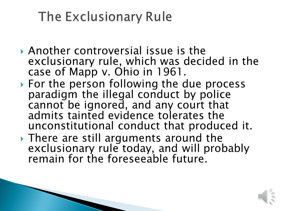 The Exclusionary Rule Another controversial issue is the exclusionary rule, which was decided in the case of Mapp v. Ohio in 1961.
