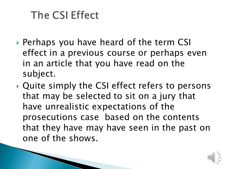 The CSI Effect Perhaps you have heard of the term CSI effect in a previous course or perhaps even in an article that you have read on the subject.