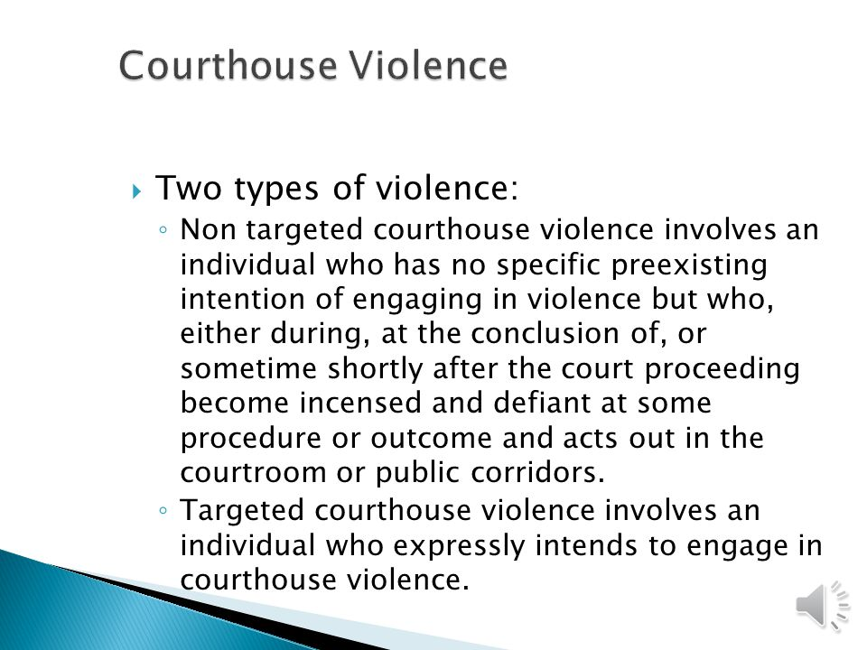 Courthouse Violence Two types of violence: