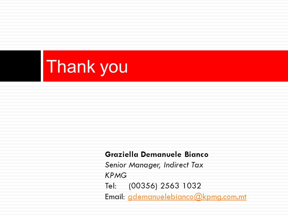 Thank you Graziella Demanuele Bianco Senior Manager, Indirect Tax KPMG