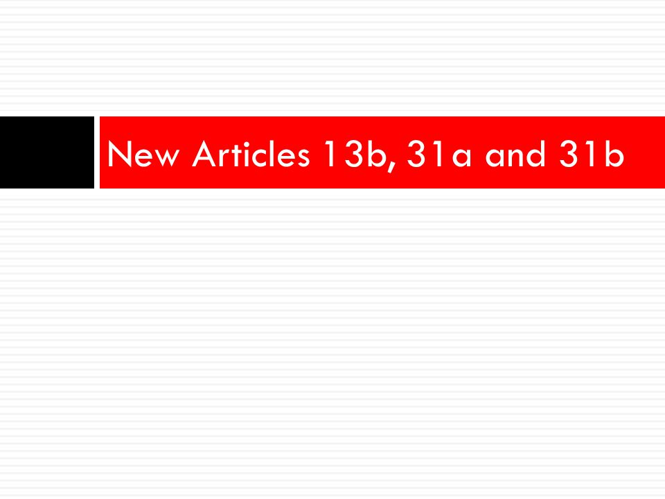 New Articles 13b, 31a and 31b
