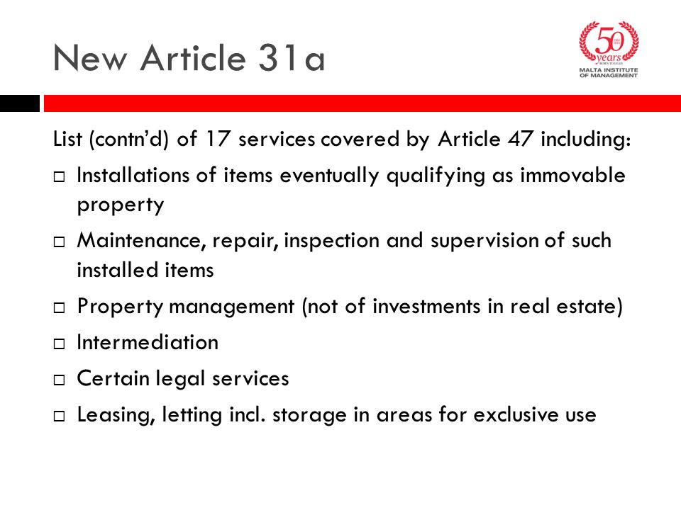 New Article 31a List (contn'd) of 17 services covered by Article 47 including: Installations of items eventually qualifying as immovable property.