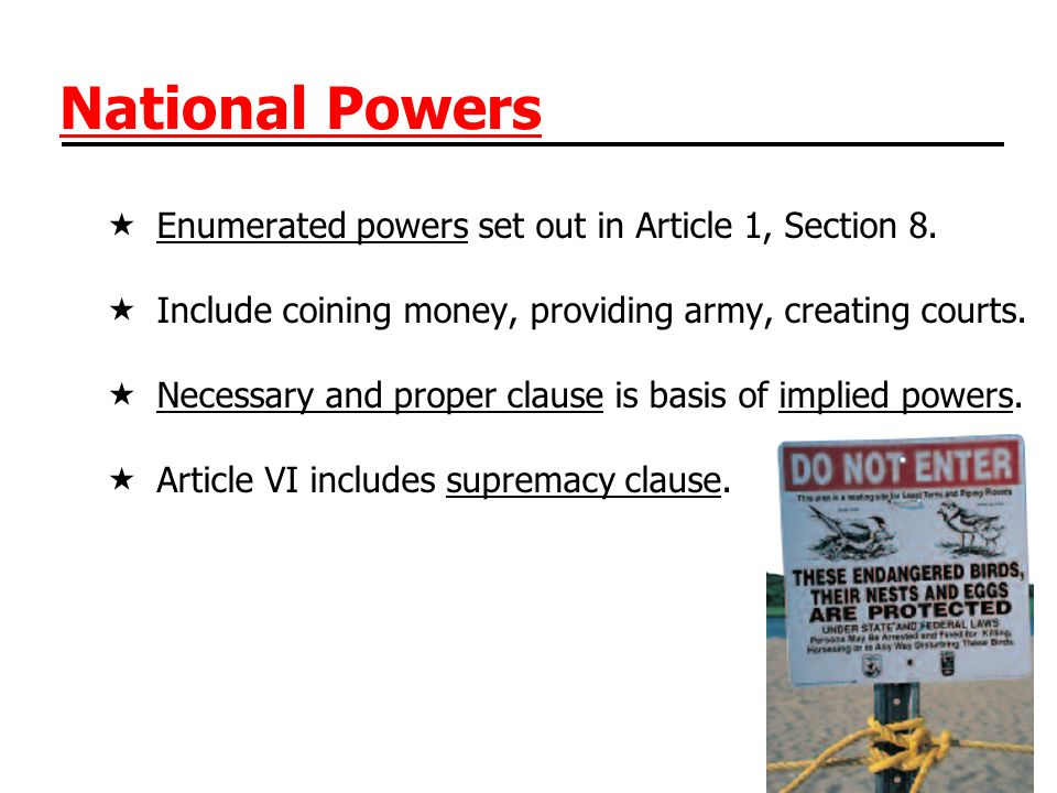 National Powers Enumerated powers set out in Article 1, Section 8.