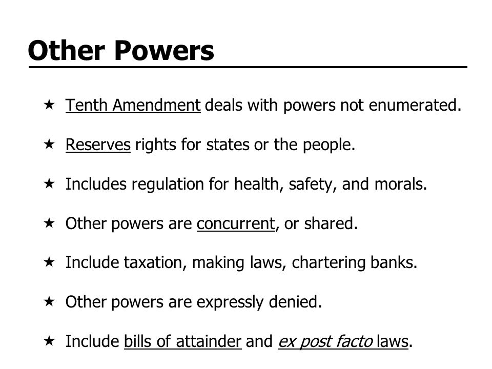 Other Powers Tenth Amendment deals with powers not enumerated.
