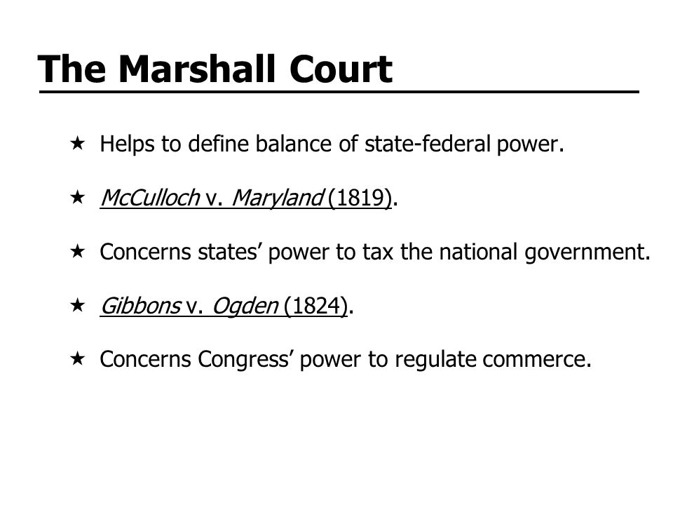 The Marshall Court Helps to define balance of state-federal power.
