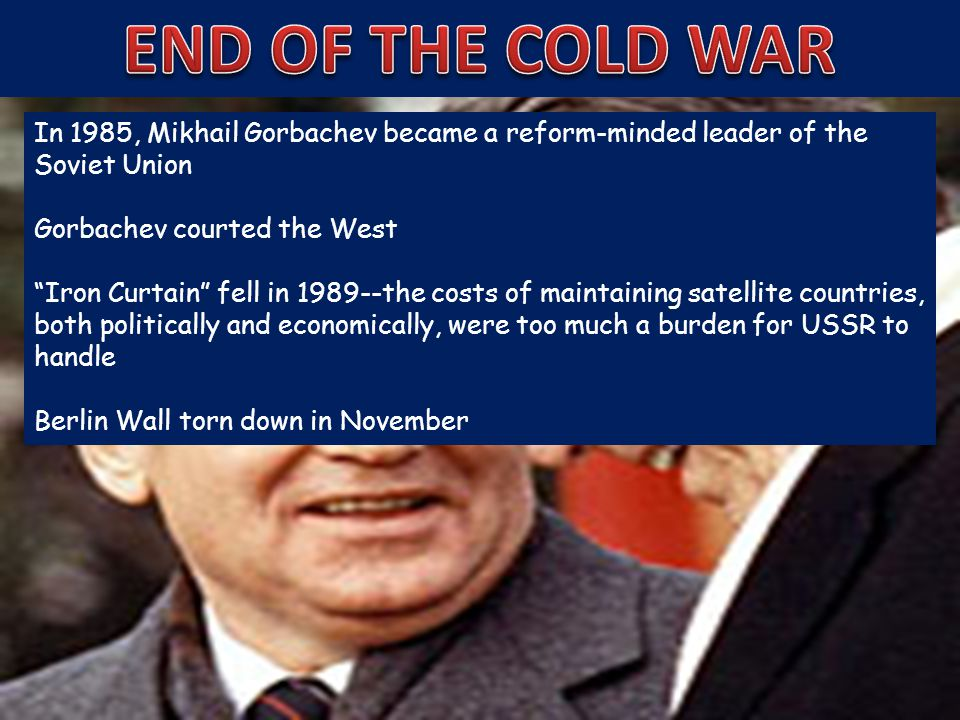 END OF THE COLD WAR In 1985, Mikhail Gorbachev became a reform-minded leader of the Soviet Union. Gorbachev courted the West.