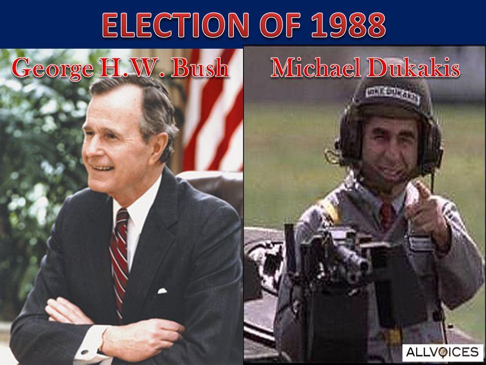 ELECTION OF 1988 George H.W. Bush Michael Dukakis
