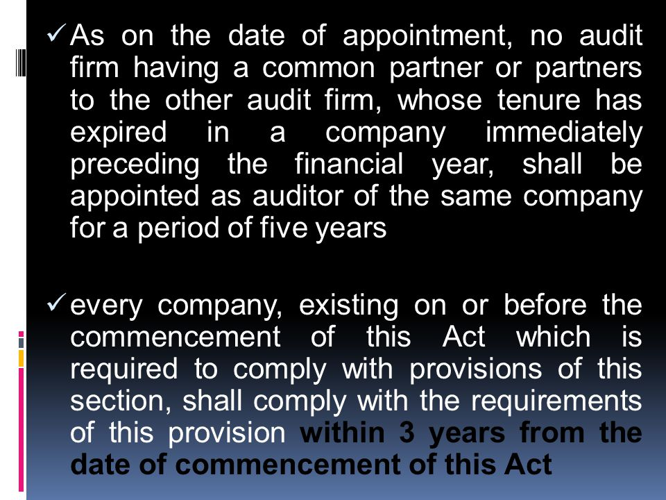 As on the date of appointment, no audit firm having a common partner or partners to the other audit firm, whose tenure has expired in a company immediately preceding the financial year, shall be appointed as auditor of the same company for a period of five years