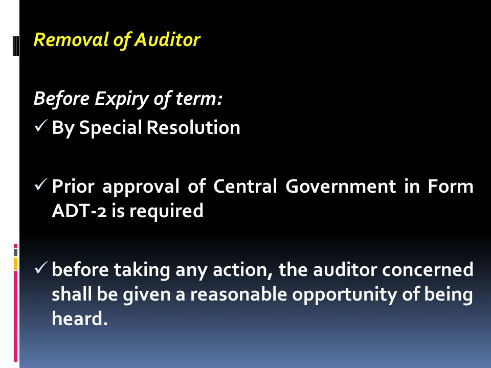 Removal of Auditor Before Expiry of term: By Special Resolution. Prior approval of Central Government in Form ADT-2 is required.