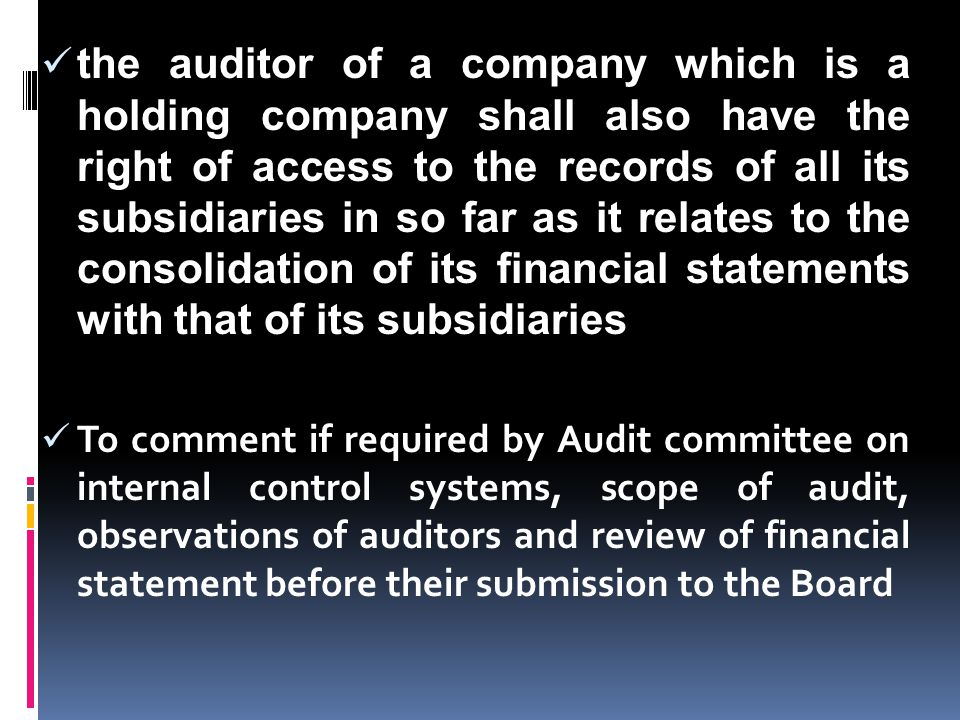 the auditor of a company which is a holding company shall also have the right of access to the records of all its subsidiaries in so far as it relates to the consolidation of its financial statements with that of its subsidiaries