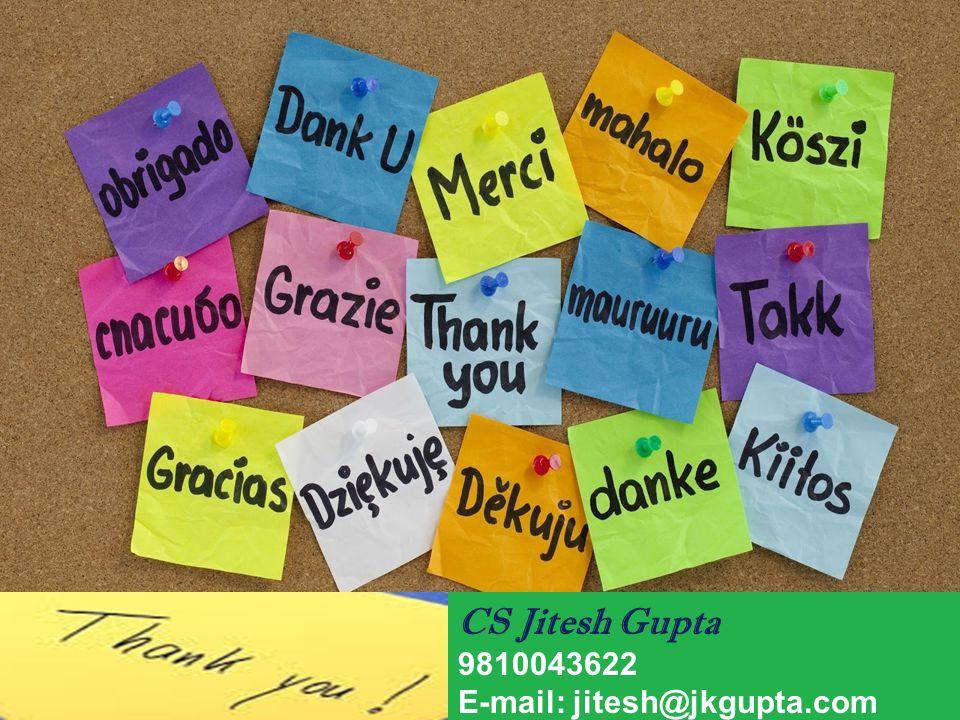 CS Jitesh Gupta 9810043622 E-mail: jitesh@jkgupta.com
