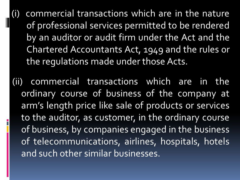 (i) commercial transactions which are in the nature of professional services permitted to be rendered by an auditor or audit firm under the Act and the Chartered Accountants Act, 1949 and the rules or the regulations made under those Acts.