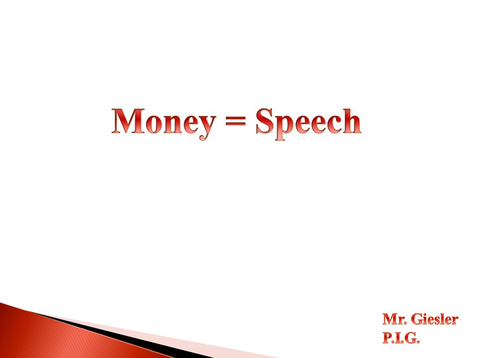 Money = Speech Mr. Giesler P.I.G.