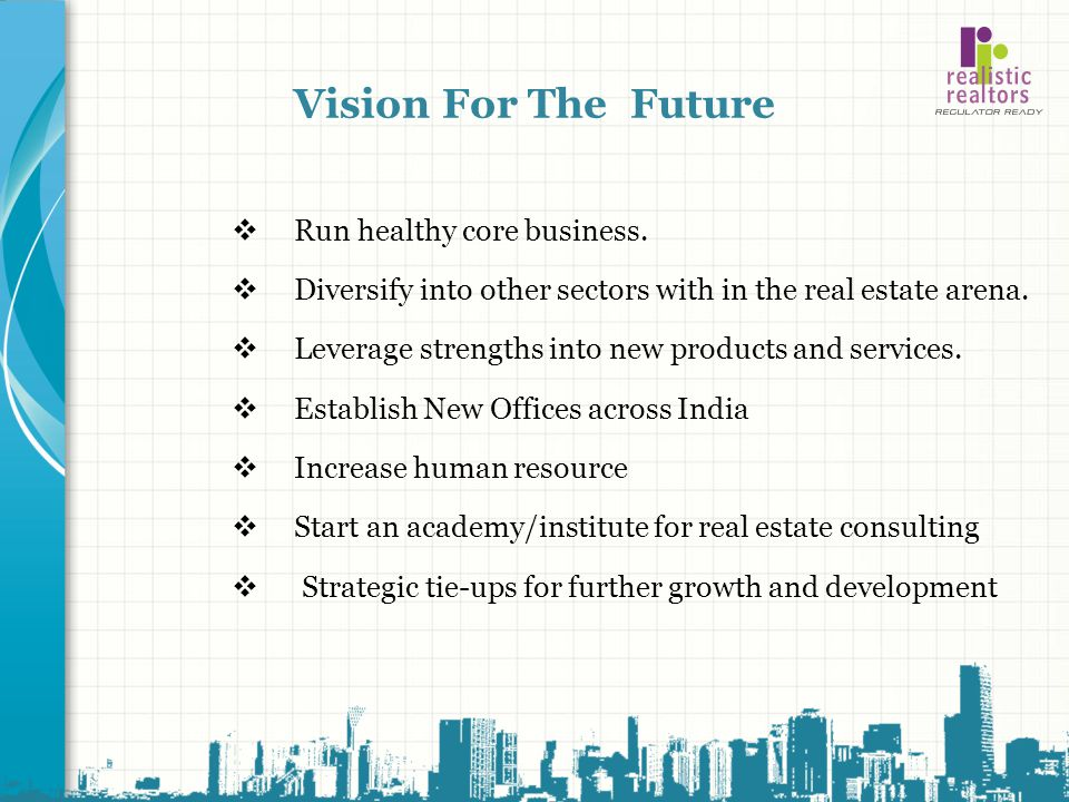 Vision For The Future Run healthy core business.
