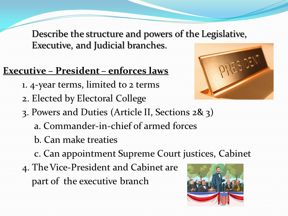 Describe the structure and powers of the Legislative, Executive, and Judicial branches.