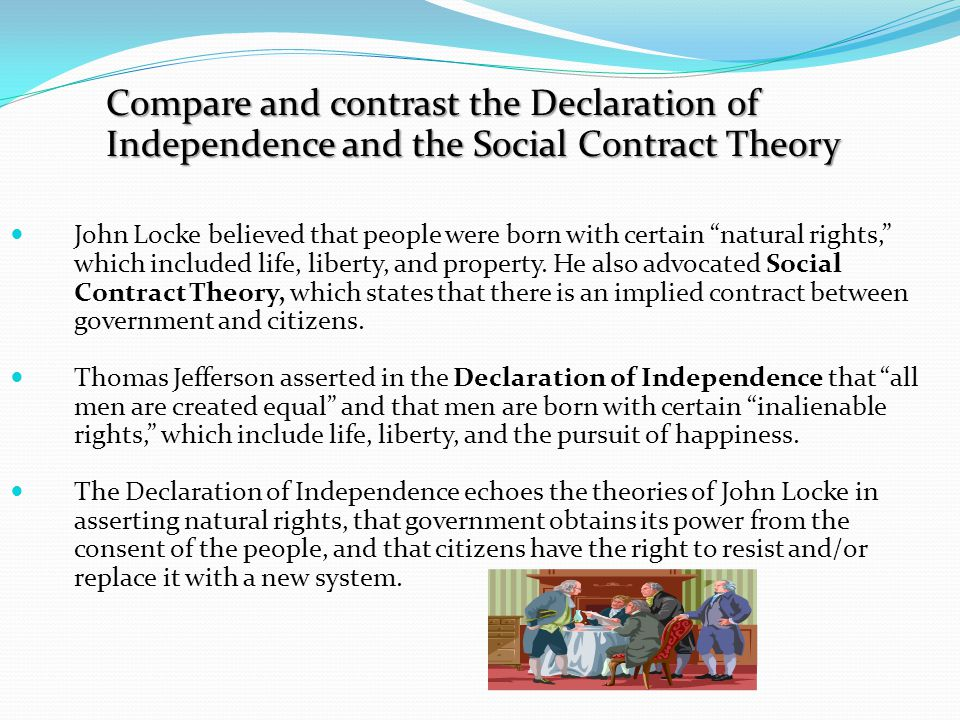 compare and contrast the declaration of independence and the social contract theory Standard: sscg 2: the student will analyze the natural rights philosophy and the nature of government expressed in the declaration of independence a compare and contrast the declaration of independence and the social contract theory.
