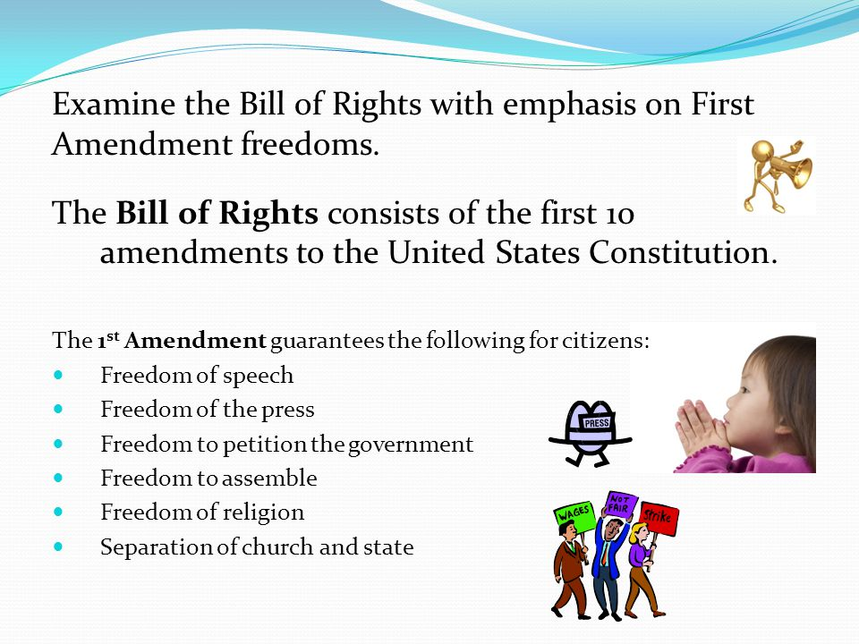 Examine the Bill of Rights with emphasis on First Amendment freedoms.
