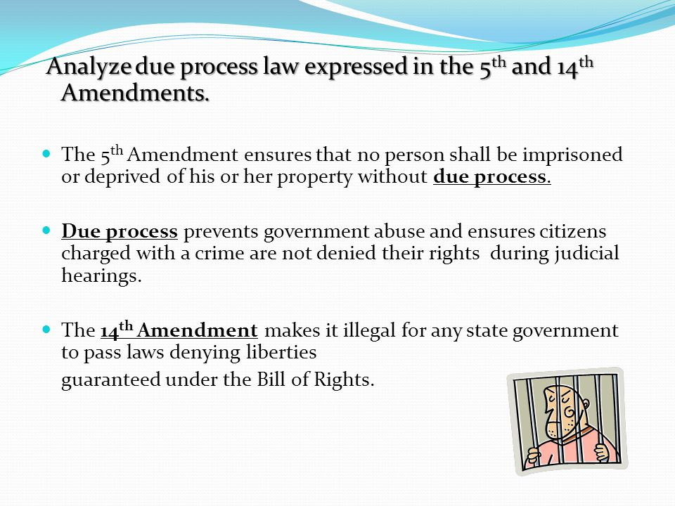 Analyze due process law expressed in the 5th and 14th Amendments.