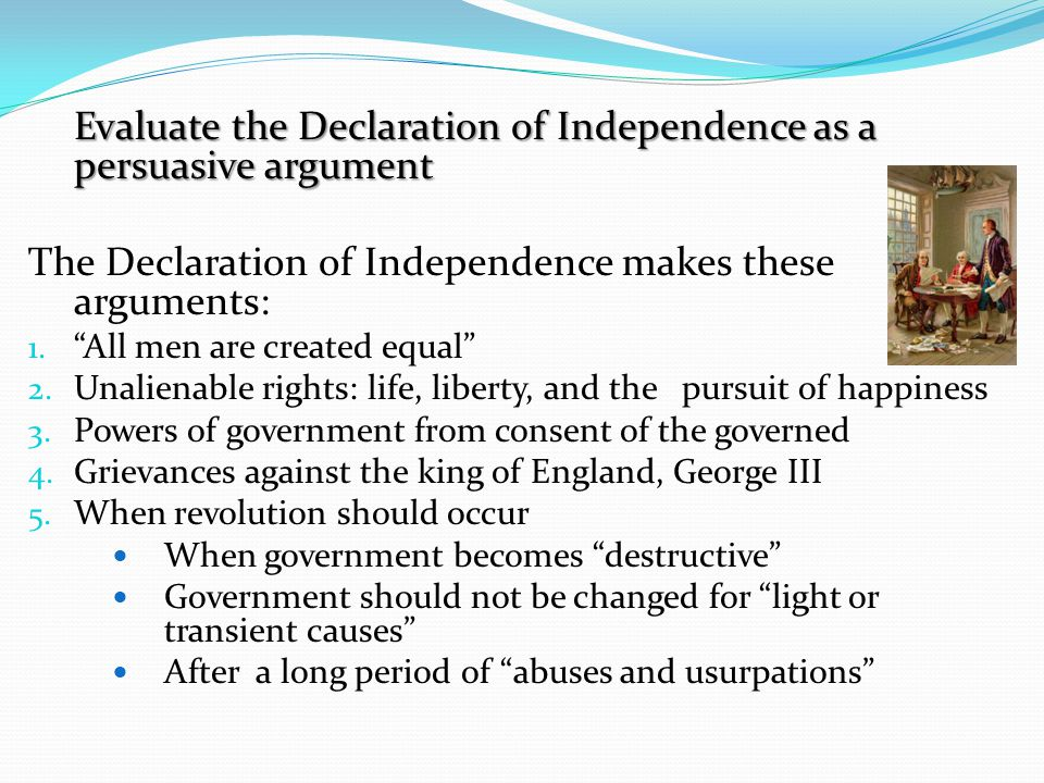Evaluate the Declaration of Independence as a persuasive argument
