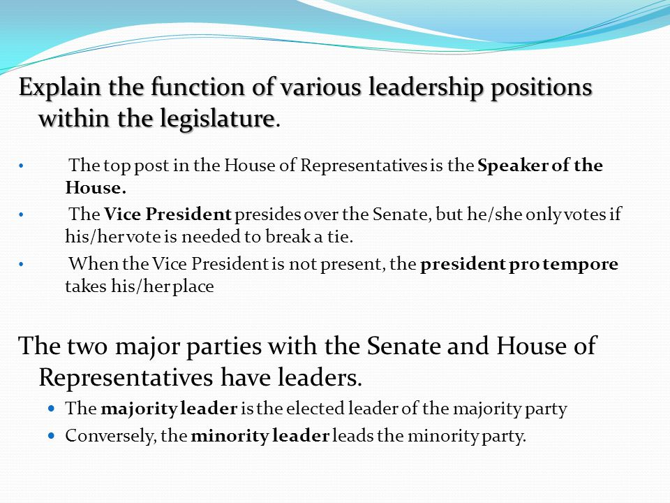 Explain the function of various leadership positions within the legislature.