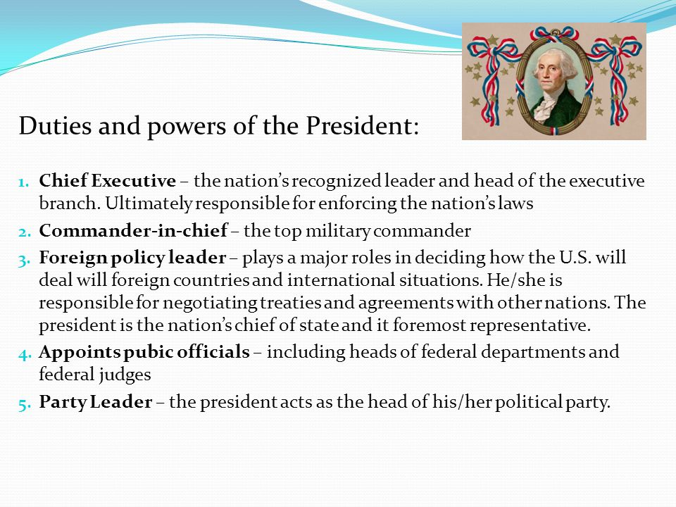 Duties and powers of the President:
