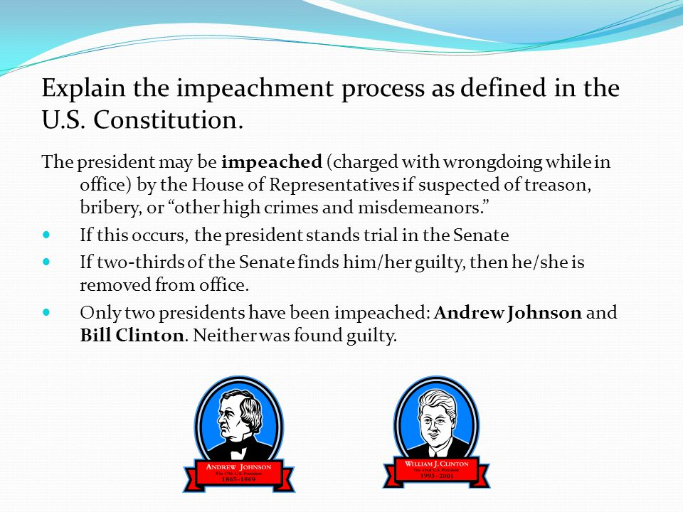 Explain the impeachment process as defined in the U.S. Constitution.