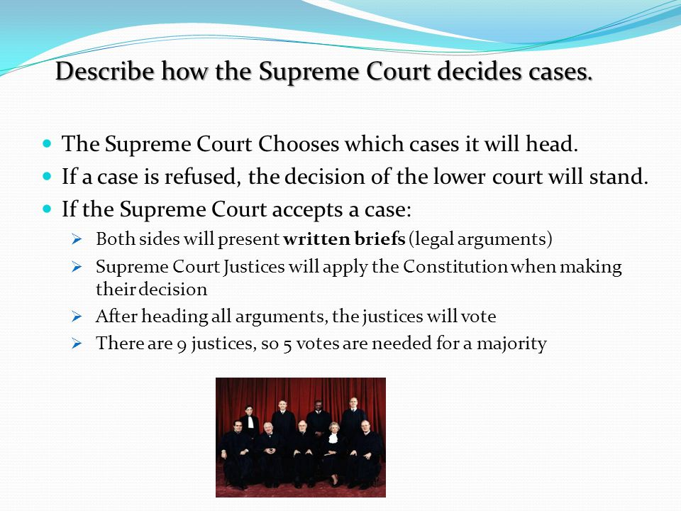 Describe how the Supreme Court decides cases.