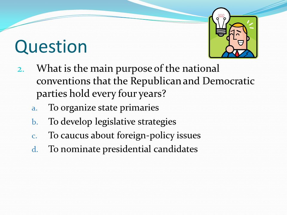 Question What is the main purpose of the national conventions that the Republican and Democratic parties hold every four years