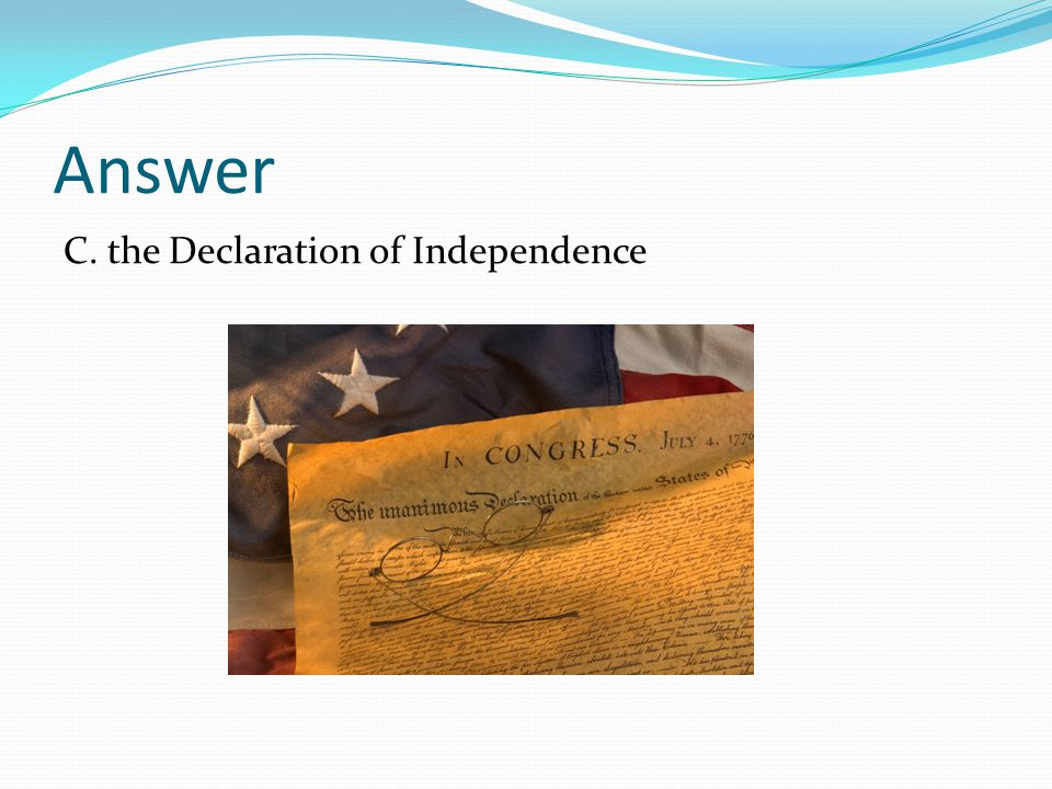 Answer C. the Declaration of Independence