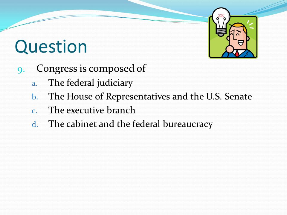 Question Congress is composed of The federal judiciary