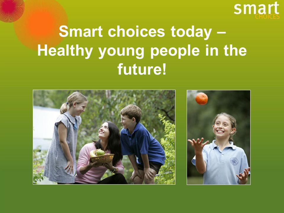 Smart choices today – Healthy young people in the future!