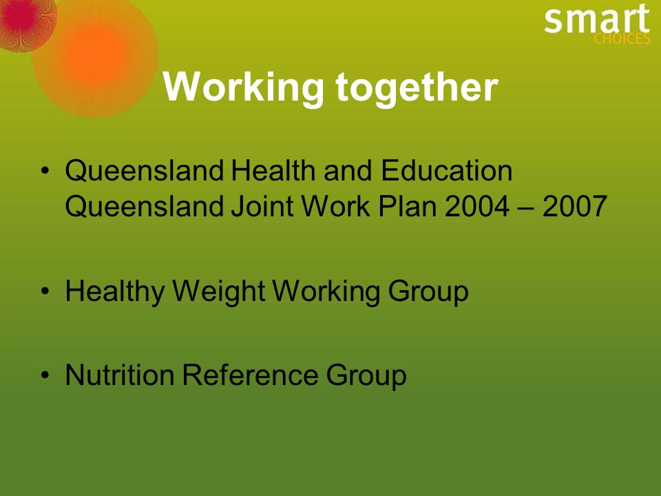 Working together Queensland Health and Education Queensland Joint Work Plan 2004 – 2007. Healthy Weight Working Group.