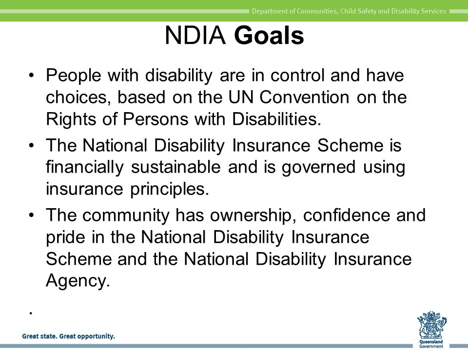 NDIA Goals People with disability are in control and have choices, based on the UN Convention on the Rights of Persons with Disabilities.