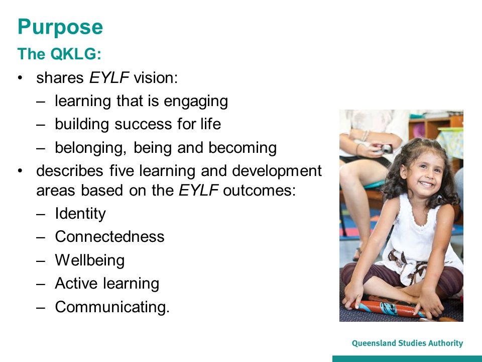 Purpose The QKLG: shares EYLF vision: learning that is engaging