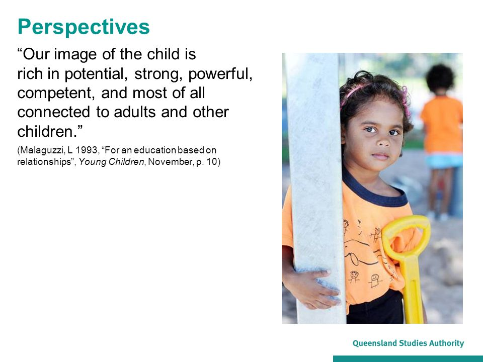 Perspectives Our image of the child is rich in potential, strong, powerful, competent, and most of all connected to adults and other children.
