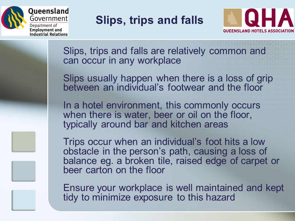 Slips, trips and falls Slips, trips and falls are relatively common and can occur in any workplace.