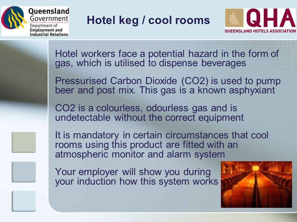 Hotel keg / cool rooms Hotel workers face a potential hazard in the form of gas, which is utilised to dispense beverages.