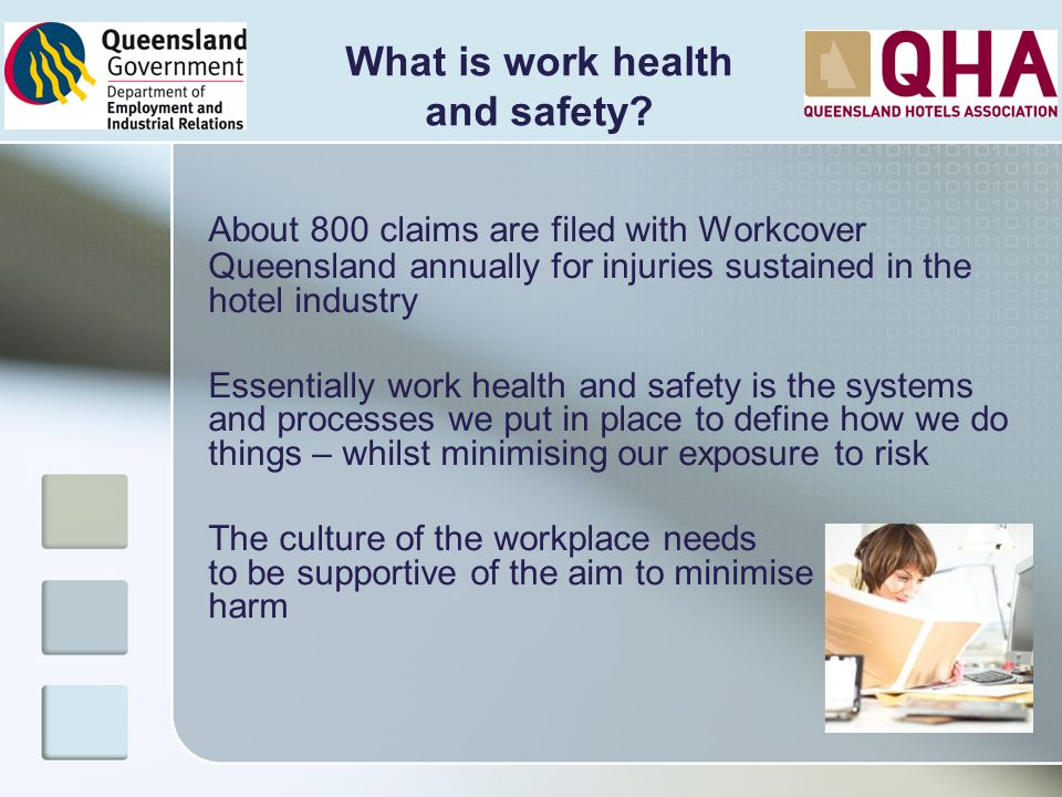 What is work health and safety About 800 claims are filed with Workcover Queensland annually for injuries sustained in the hotel industry.