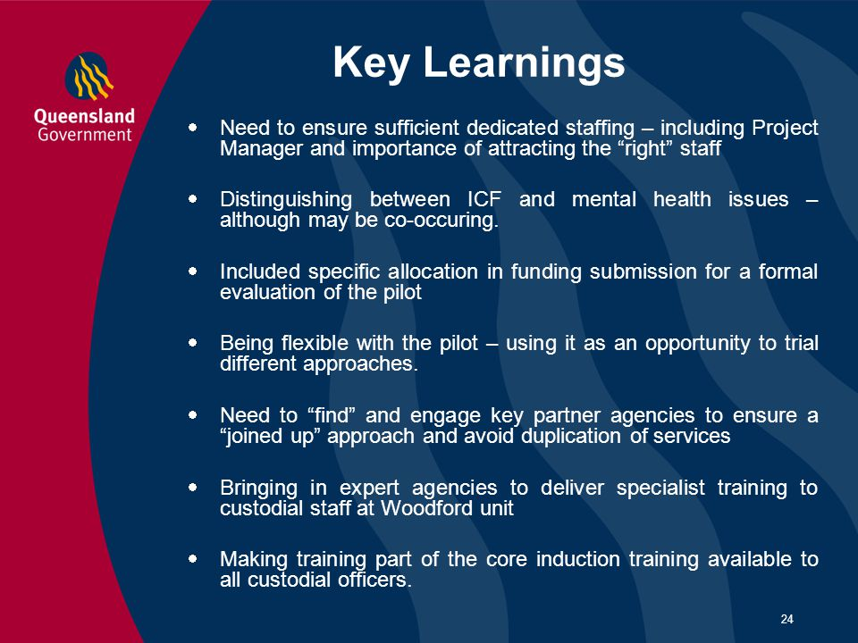 Key Learnings Need to ensure sufficient dedicated staffing – including Project Manager and importance of attracting the right staff.