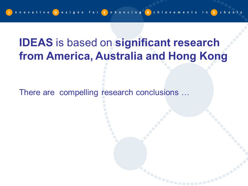 IDEAS is based on significant research from America, Australia and Hong Kong