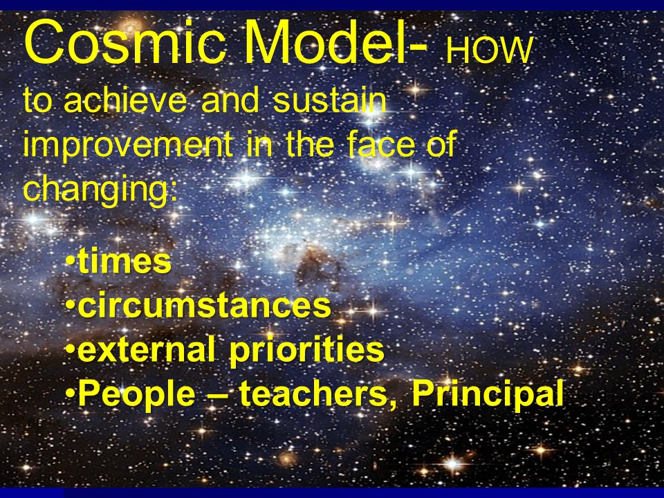 Cosmic Model- HOW to achieve and sustain improvement in the face of changing: