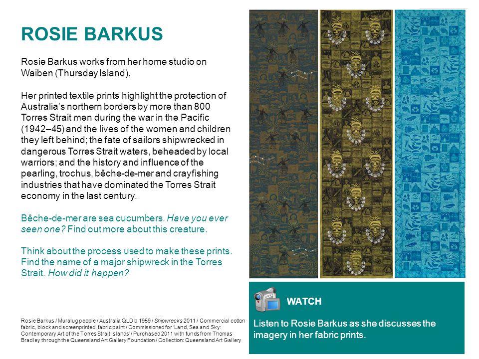 ROSIE BARKUS Rosie Barkus works from her home studio on Waiben (Thursday Island).