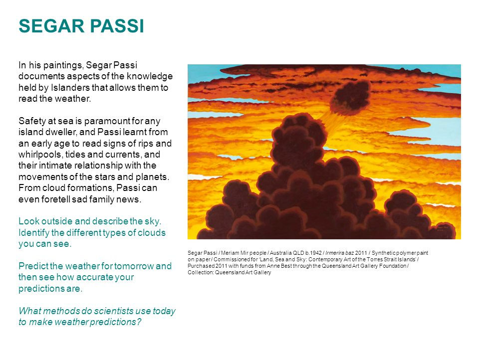 SEGAR PASSI In his paintings, Segar Passi documents aspects of the knowledge held by Islanders that allows them to read the weather.