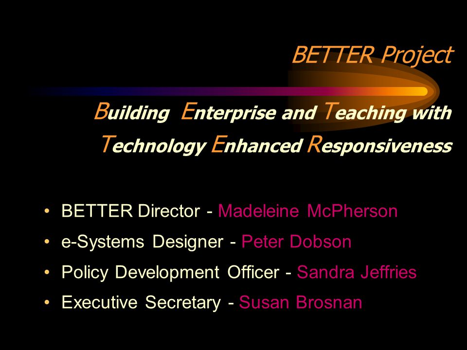 BETTER Project Building Enterprise and Teaching with Technology Enhanced Responsiveness