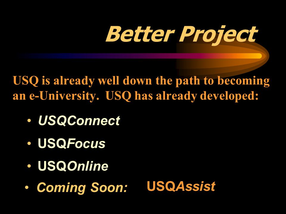 Better Project USQConnect USQFocus USQOnline USQAssist Coming Soon: