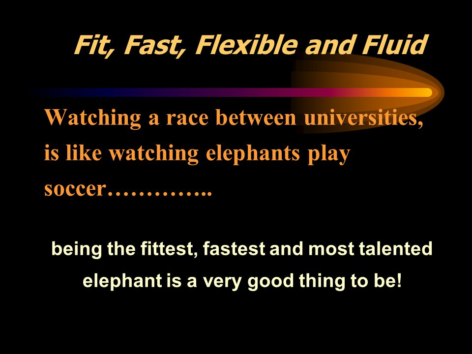 Fit, Fast, Flexible and Fluid