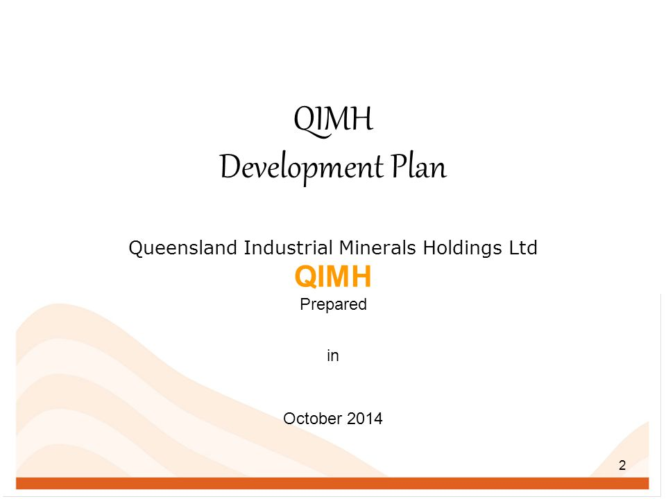 QIMH Development Plan Queensland Industrial Minerals Holdings Ltd QIMH Prepared in October 2014