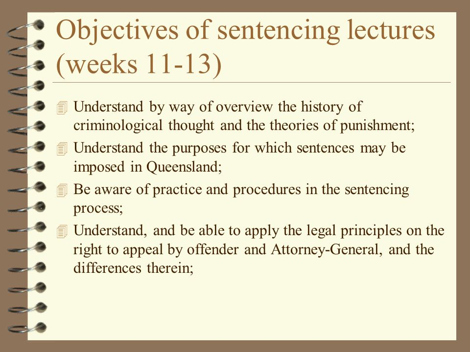 Objectives of sentencing lectures (weeks 11-13)