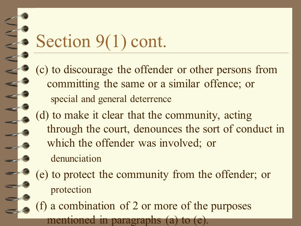 Section 9(1) cont. (c) to discourage the offender or other persons from committing the same or a similar offence; or.