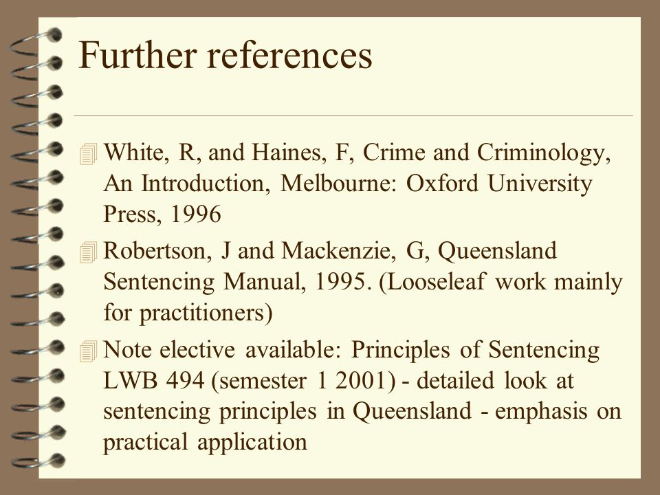 Further references White, R, and Haines, F, Crime and Criminology, An Introduction, Melbourne: Oxford University Press, 1996.